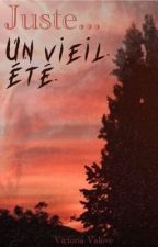 OS | Juste... Un vieil été • 1 by Victoria_Valove