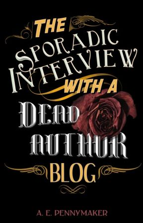 The Sporadic Interview with a Dead Author Blog by AEPennymaker