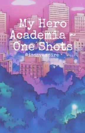 My Hero Academia ~ One Shots by issavampire
