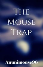 The Mouse Trap by Anunimouse96