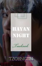 Hayan Night [|✓Taekook✓|] by TzoBngtn