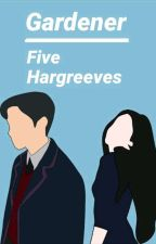 • GARDENER • Five Hargreeves✔ by avocatastic