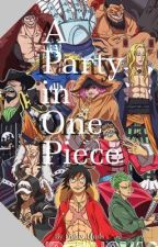A Party in One Piece  by DHuds369