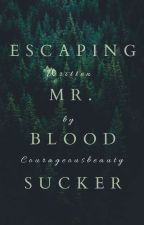 Escaping Mr. Blood Sucker by courageousbeauty