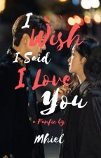 I Wish I Said I Love You by Mhiel840