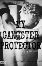 MY GANGSTER PROTECTOR ✔ by huntress2021