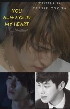 YOU ALWAYS IN MY HEART (YUNJAE VERSION) by CassieMelody1102
