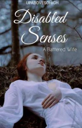 Disabled Senses (A Battered Wife) by upabovesohigh