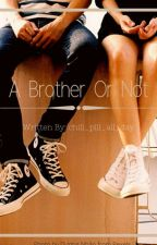 A Brother Or Not by chill_pill_all_day