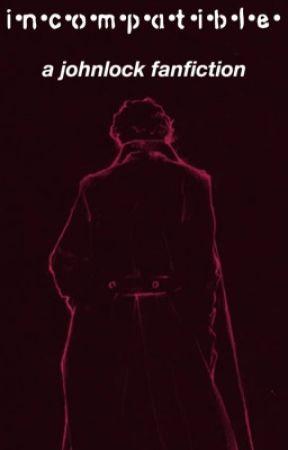 Incompatible (A BBC Sherlock Fanfiction) by kingofcarrotflower