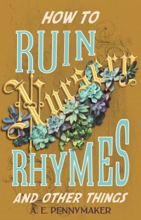 How to Ruin Nursery Rhymes and Other Things by AEPennymaker