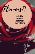Flowers?! -six the musical hanahaki short story by Bellatheb