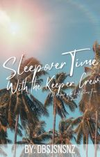 Sleepover Time - With the Keeper Crew by DBsjsnsnz