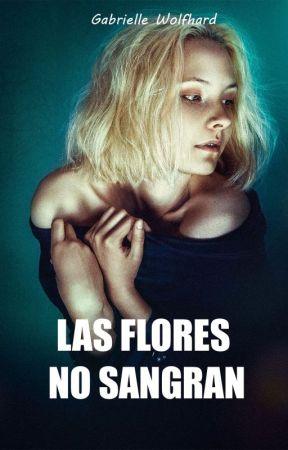 LAS FLORES NO SANGRAN by GabrielleWolfhard
