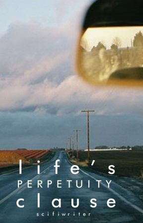 Life's Perpetuity Clause by scifiwriter