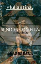Si No Es Con Ella, No Es Con Nadie. by Juliantina_lgbt01