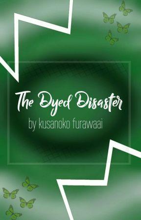 -The Dyed Disaster- by kusanoko__furawaai