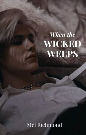 When The Wicked Weeps by MelRichmond
