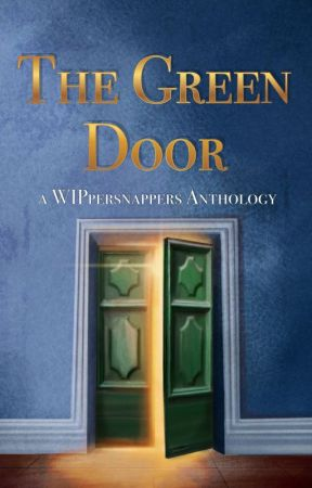 The Green Door: A WIPpersnappers Anthology by VictorSerranoWriting