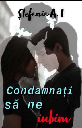 Condamnați să ne iubim  by StefaniaAI