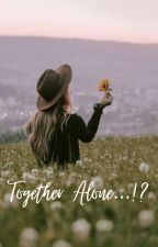 Together Alone...!? by _commoner9114_