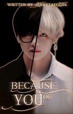 Because of you by jennytaegguk