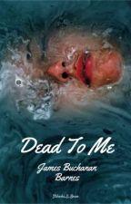 Dead to me ~ James Buchanan Barnes by Stilinski_O_Brien