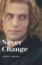 Never Change (Jasper x Reader) by JustMafia