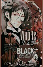 ♡•Who  Is  She?•♡ ||❦Bʟᴀᴄᴋ Bᴜᴛʟᴇʀ x Mᴏᴅᴇʀɴ!Rᴇᴀᴅᴇʀ❦|| by psycho_anime_bean