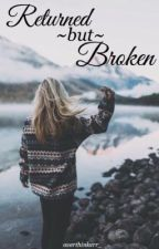 Returned But Broken by overthinkerr_