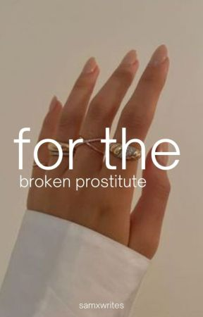 For the Broken Prostitute by samxwrites_