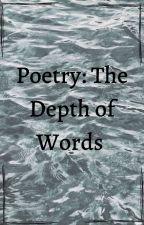 Poetry:The Depth of Words by -inkyskies