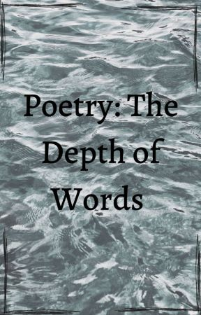 Poetry:The Depth of Words by thejoyouspear