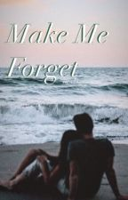 Make Me Forget by ChloeCoco218