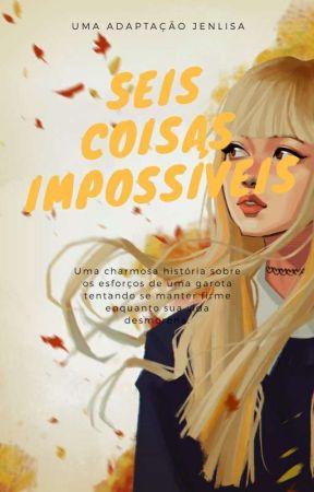 Seis coisas impossíveis 》Jenlisa (Português) by KimLalitalia
