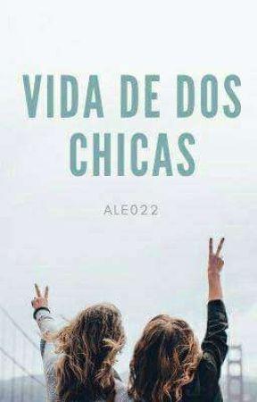 VIDA DE DOS CHICAS (A.P)(D.N) by UnGatico