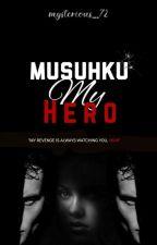 Musuhku My Hero (HIATUS) by mysterious_72