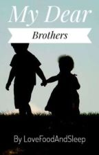 My Dear Brothers by LoveFoodAndSleep