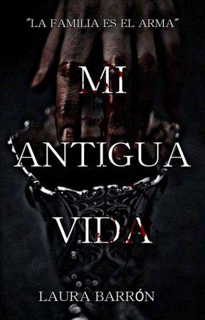 Mi Antigua Vida (TRILOGÍA FAMILIA REAL) by LauraABG-24