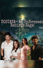 DOSTANA- An Unforeseen Rebirth Saga! ✔  by Kuhu0704