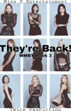 They're Back! [WMBT? Book 3] ✔️ by Miss-X-
