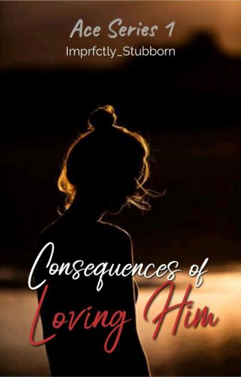 Consequences of Loving Him (Ace Series 1)