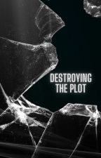Destroying The Plot  by Geeky_LittleBookworm