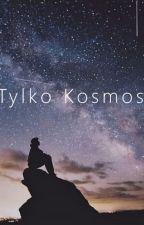 Tylko Kosmos. by ZapomnianyRaj