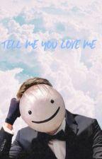 Tell me you love me || dreamwastaken ✔ by -jaspercat-