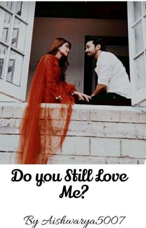Do You Still Love Me ? (Completed) by Aishwarya5007