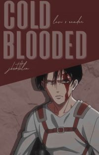 Cold Blooded / Levi Ackerman x Reader cover