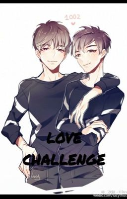 Đọc truyện (Fanfic) <XiHong> LOVE CHALLENGE (End)