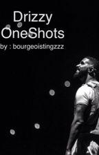 Drizzy | OneShots ✔︎ by bourgeoistingzzz