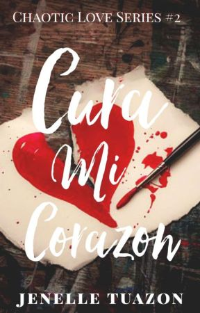 Cura Mi Corazon (Chaotic Love Series #2) [COMPLETED] by Eager_writer